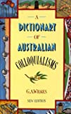 A Dictionary of Australian Colloquialisms, G. A. Wilkes, 0424001780