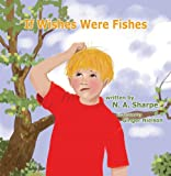 If Wishes Were Fishes, N. A. Sharpe, 0982588674