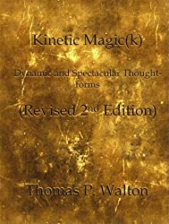 Kinetic Magic(k) Dynamic and Spectacular Thought-Forms Revised 2nd Edition