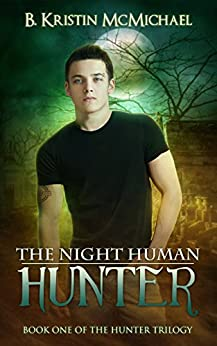 The Night Human Hunter (The Hunter Trilogy Book 1) by [McMichael, B. Kristin]
