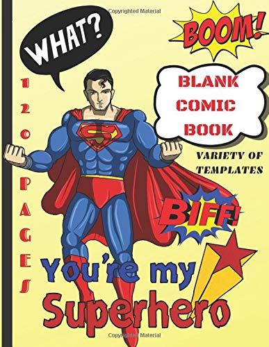 Blank Comic Book Youre My SuperHero: Variety of Templates, Full Of Creativity 120 Pages 8.5 x 11 IN. Gift For Children, Drawing Passion And Hobby Joys Writers