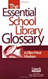 The Essential School Library Glossary, Jo Ellen Priest Misakian, 158683150X