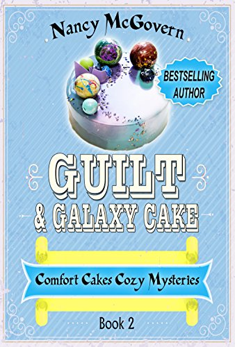Guilt & Galaxy Cake: A Culinary Cozy Mystery (Comfort Cakes Cozy Mysteries Book 2) cover