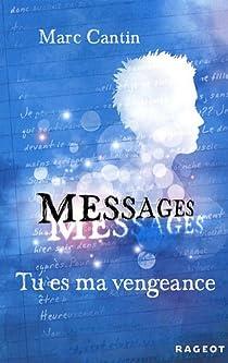 Messages : Tu es ma vengeance par Cantin