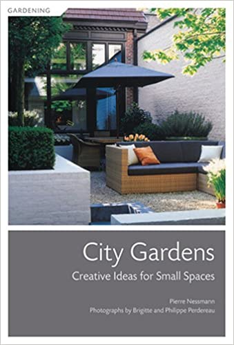 City Gardens: Creative Ideas for Small Spaces: Pierre Nessmann ... on home row, home wallpaper, home color schemes, home building, home plan, home exteriors, home blueprints, home painting, home style, home layout, home symbol, home builders, home drawing, home front, home tiny house, home interior, home ideas, home decor, home furniture, home renovation,