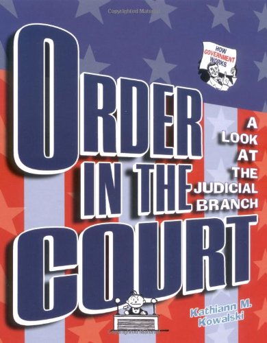 Order in the Court: A Look at the Judicial Branch (How Government Works)