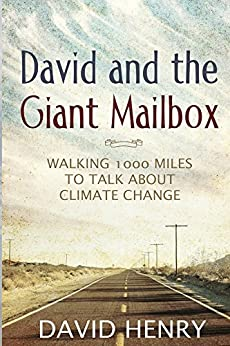 David and the Giant Mailbox: Walking 1000 Miles to Talk About Climate Change by [Henry, David]