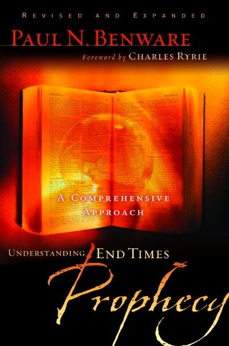 Understanding End Times Prophecy: A Comprehensive Approach (The End Times Bible Prophecy And Promises)