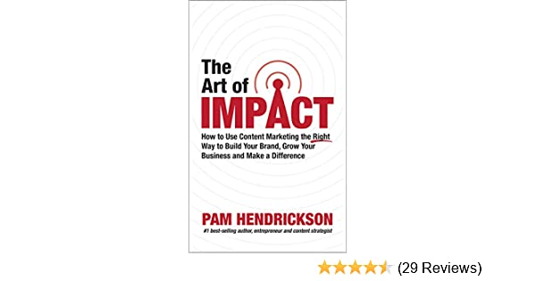 Amazon The Art Of Impact How To Use Content Marketing The