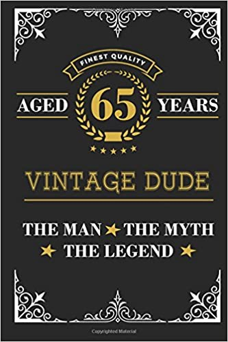 Aged 65 Years Vintage Dude The Man Myth Legend Lined