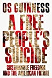 Free People's Suicide, A: Sustainable Freedom and the American Future