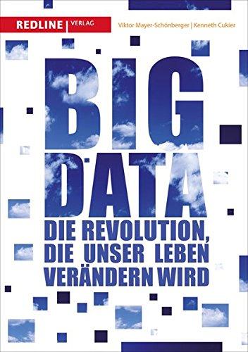 Big Data: Die Revolution, die unser Leben verändern wird Gebundenes Buch – 8. Oktober 2013 Viktor Mayer-Schönberger Kenneth Cukier Redline Verlag 3868815066