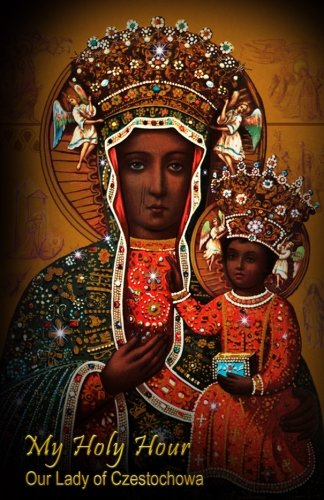 My Holy Hour - Our Lady of  Czestochowa (The Black Madonna icon): A Devotional Prayer Journal (Marion Devotional Journals)