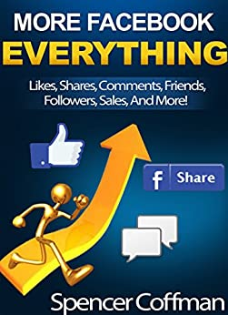 More Facebook Everything: Likes, Shares, Comments, Friends, Followers, Sales, And More! by [Coffman, Spencer]