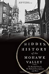 Hidden History of the Mohawk Valley: The Baseball Oracle, the Mohawk Encampment and More Paperback
