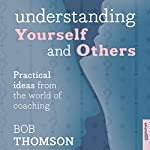Understanding Yourself and Others: Practical Ideas from the World of Coaching | Bob Thomson