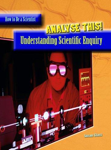 Analyze This!: Understanding Scientific Enquiry : Understanding Scientific Enquiry (How to Be a Scientist): Understanding Scientific Enquiry (How to Be a Scientist)