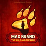The Wolf and the Man: A Western Story | Max Brand