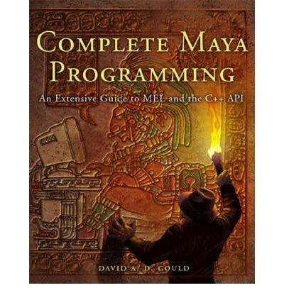 Complete Maya Programming: An Extensive Guide to Mel and C++ Api (Morgan Kaufmann Series in Computer Graphics and Geometric Mo) (Paperback) - Common