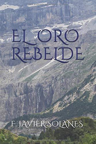 EL ORO REBELDE (Las aventuras de Cortés) Tapa blanda – 22 jul 2018 F. JAVIER SOLANES Independently published 1717864724 Fiction / War & Military