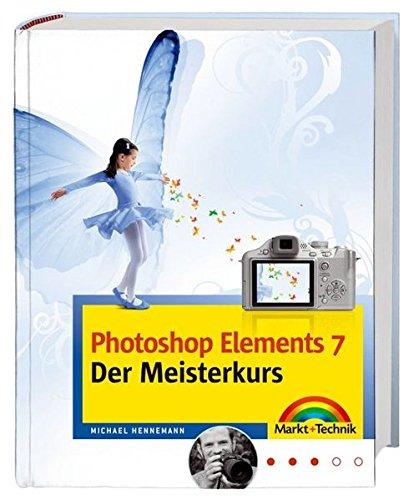 Photoshop Elements 7 - Der Meisterkurs - für Fortgeschrittene: Für alle, die mehr können wollen (M+T Meisterkurs)