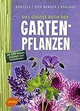 Das große Buch der Gartenpflanzen: Über 4500 Bäume, Sträucher und Gartenblumen von A–Z