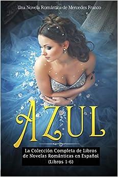 Book's Cover of Azul: La Colección Completa de Libros de Novelas Románticas en Español (Libros 1-6) (Español) Tapa blanda – 25 noviembre 2019