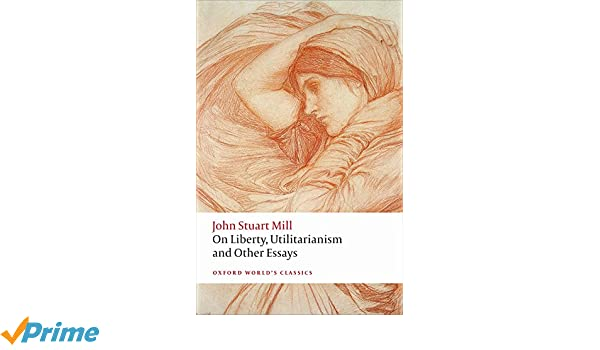 com on liberty utilitarianism and other essays oxford  com on liberty utilitarianism and other essays oxford world s classics 9780199670802 john stuart mill mark philp frederick rosen books