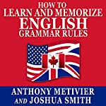 How to Learn and Memorize English Grammar Rules: Using a Memory Palace Network Specifically Designed for the English Language, Magnetic Memory Series | Anthony Metivier,Joshua Smith
