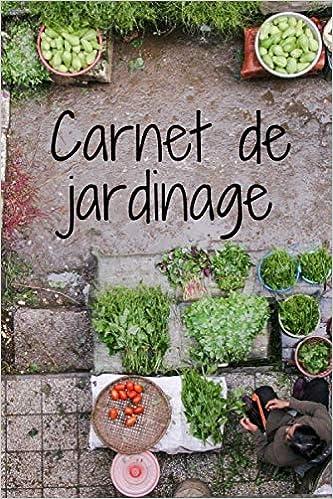 Amazon Carnet De Jardinage Carnet De Notes Du Jardinier Journal De Suivi Plantes Semis Et Potager Jardin Passion Vegetables
