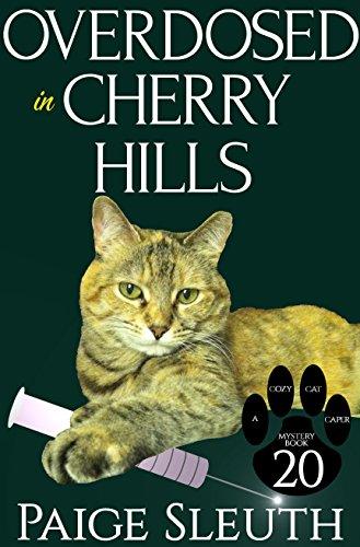 Overdosed in Cherry Hills (Cozy Cat Caper Mystery Book 20)