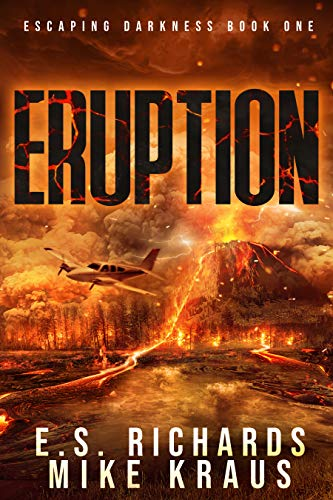 Eruption - Escaping Darkness Book 1: (A Post-Apocalyptic Survival Thriller Series) by [Richards, E S, Kraus, Mike]