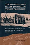 img - for The Material Basis of the Postbellum Tenant Plantation: Historical Archaeology in the South Carolina Piedmont book / textbook / text book