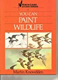 You Can Paint Wildlife, Martin Knowelden, 0891342192