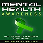 Mental Health Awareness: What You Need to Know About Mental Illness | Patricia Carlisle