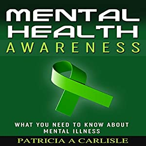 Mental Health Awareness: What You Need to Know About Mental Illness Audiobook