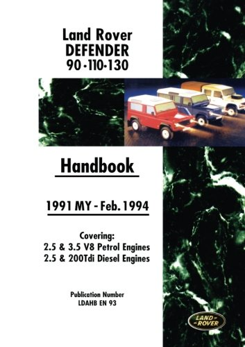 (Land Rover Defender 90 110 130 Handbook 1991-Feb.1994 MY: Covers 2.5 and 3.5 V8 Petrol and 2.5 and 200 Tdi Diesel Engines)