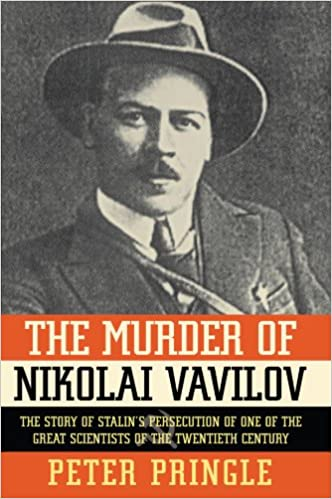 The Murder of Nikolai Vavilov: The Story of Stalin's Persecution of One of the Gr