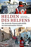 img - for Helden des Helfens: Die deutsche Katastrophenhilfe im internationalen Einsatz book / textbook / text book