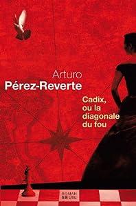 vignette de 'Cadix, ou La diagonale du fou (Arturo Pérez-Reverte)'