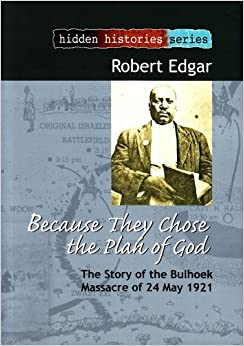 Because They Chose the Plan of God: The Story of the Bulhoek Massacre of 24 May 1921 (Hidden Histories Series)