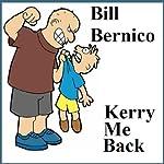 Kerry Me Back: A Short Story | Bill Bernico