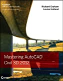 Mastering AutoCAD Civil 3D 2012, Louisa Holland, 1118016815