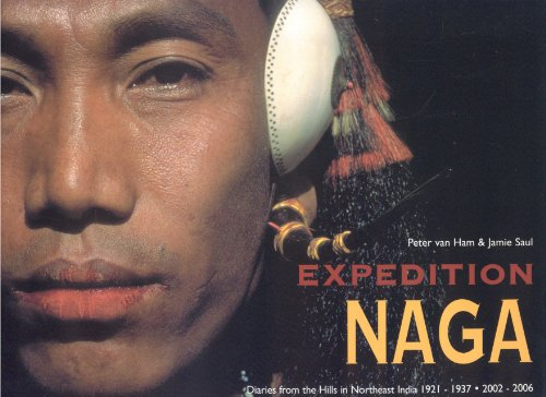Expedition Naga: Diaries from the Hills in Northeast India 1921-1937 & 2002-2006