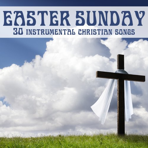 Easter sunday 30 instrumental christian songs for praise for Is there any shops open on easter sunday