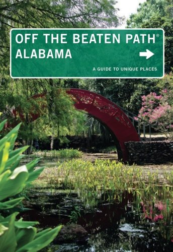 Off the Beaten Path Alabama: A Guide to Unique Places, Tenth Edition (Off the Beaten Path Series)