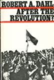 After the Revolution : Authority in a Good Society, Dahl, Robert A., 0300014473