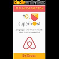 Yo, Superhost: Una guía para ganar dinero en el mundo Airbnb siendo un buen anfitrión
