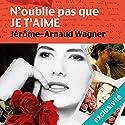 N'oublie pas que je t'aime | Livre audio Auteur(s) : Jérôme-Arnaud Wagner Narrateur(s) : Laurent Jacquet, Anne-Sophie Nallino