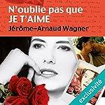 N'oublie pas que je t'aime | Jérôme-Arnaud Wagner